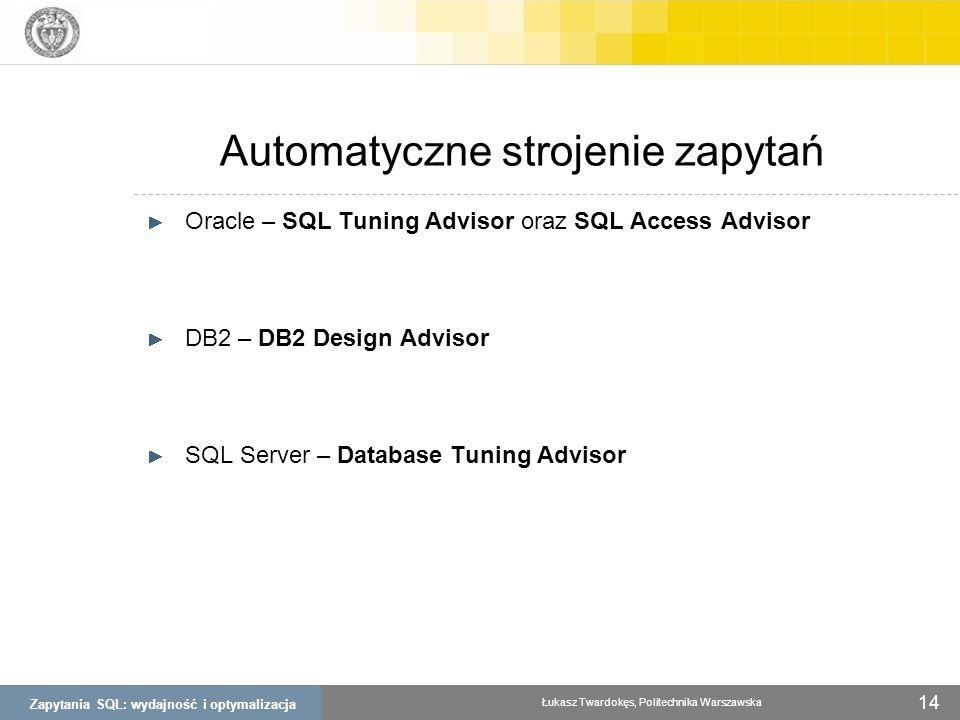 Zapytania SQL: wydajność i optymalizacja Łukasz Twardokęs, Politechnika Warszawska 14 Automatyczne strojenie zapytań Oracle – SQL Tuning Advisor oraz