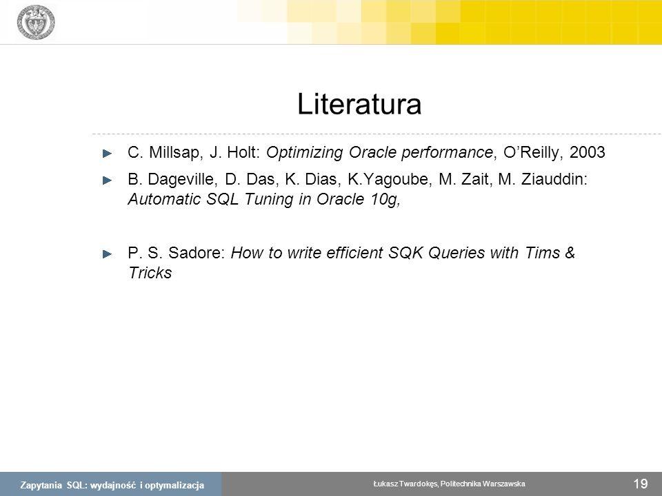 Zapytania SQL: wydajność i optymalizacja Łukasz Twardokęs, Politechnika Warszawska 19 Literatura C. Millsap, J. Holt: Optimizing Oracle performance, O