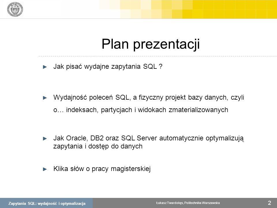 Zapytania SQL: wydajność i optymalizacja Łukasz Twardokęs, Politechnika Warszawska 2 Plan prezentacji Jak pisać wydajne zapytania SQL ? Wydajność pole
