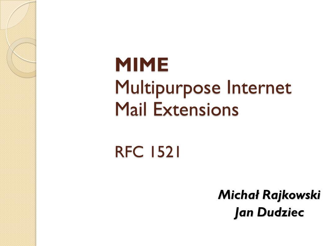 MIME Multipurpose Internet Mail Extensions RFC 1521 Michał Rajkowski Jan Dudziec