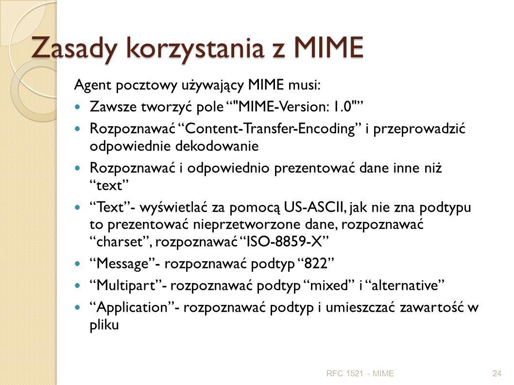Zasady korzystania z MIME Agent pocztowy używający MIME musi: Zawsze tworzyć pole