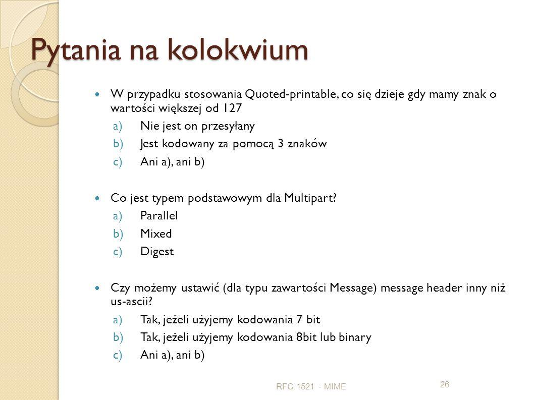 Pytania na kolokwium W przypadku stosowania Quoted-printable, co się dzieje gdy mamy znak o wartości większej od 127 a)Nie jest on przesyłany b)Jest k