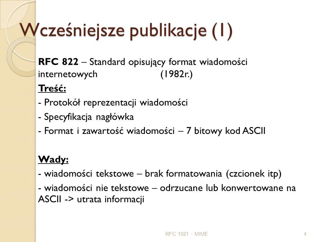Wcześniejsze publikacje (1) RFC 1521 - MIME4 RFC 822 – Standard opisujący format wiadomości internetowych (1982r.) Treść: - Protokół reprezentacji wia