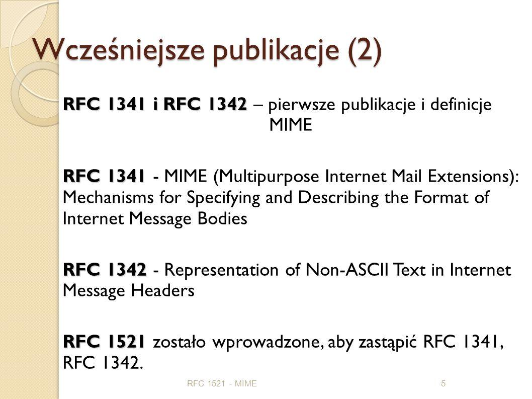 Wcześniejsze publikacje (2) RFC 1521 - MIME5 RFC 1341 i RFC 1342 RFC 1341 i RFC 1342 – pierwsze publikacje i definicje MIME RFC 1341 RFC 1341 - MIME (