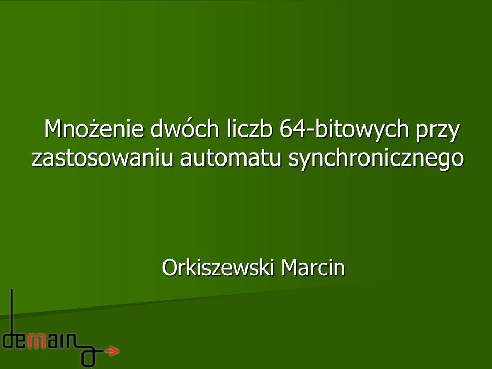 Mnożenie dwóch liczb 64-bitowych przy zastosowaniu automatu synchronicznego Mnożenie dwóch liczb 64-bitowych przy zastosowaniu automatu synchroniczneg