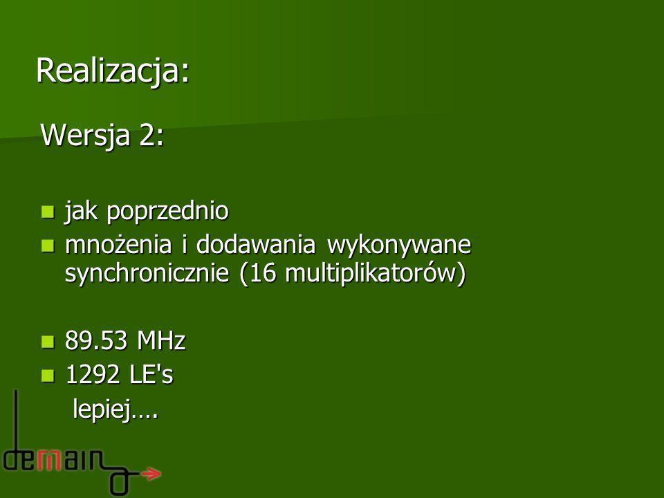 Wersja 2: jak poprzednio jak poprzednio mnożenia i dodawania wykonywane synchronicznie (16 multiplikatorów) mnożenia i dodawania wykonywane synchronic