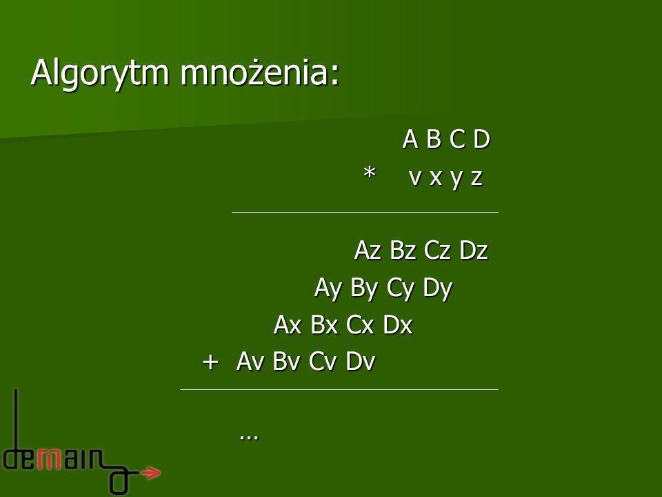 Algorytm mnożenia: Algorytm mnożenia: A B C D A B C D * v x y z * v x y z Az Bz Cz Dz Az Bz Cz Dz Ay By Cy Dy Ay By Cy Dy Ax Bx Cx Dx Ax Bx Cx Dx + Av