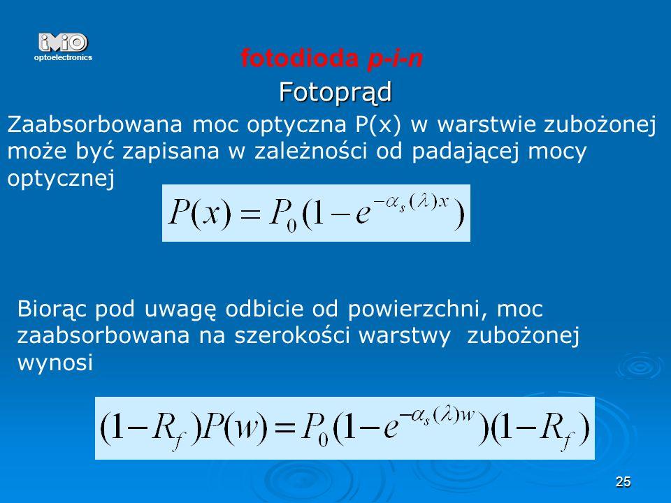 25 Fotoprąd optoelectronics fotodioda p-i-n Zaabsorbowana moc optyczna P(x) w warstwie zubożonej może być zapisana w zależności od padającej mocy opty