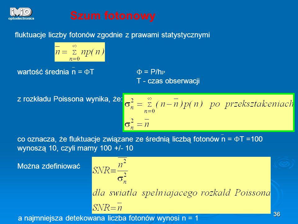 36 optoelectronics Szum fotonowy fluktuacje liczby fotonów zgodnie z prawami statystycznymi wartość średnia n = T = P/h T - czas obserwacji z rozkładu