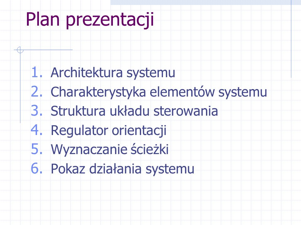 Plan prezentacji 1. Architektura systemu 2. Charakterystyka elementów systemu 3. Struktura układu sterowania 4. Regulator orientacji 5. Wyznaczanie śc