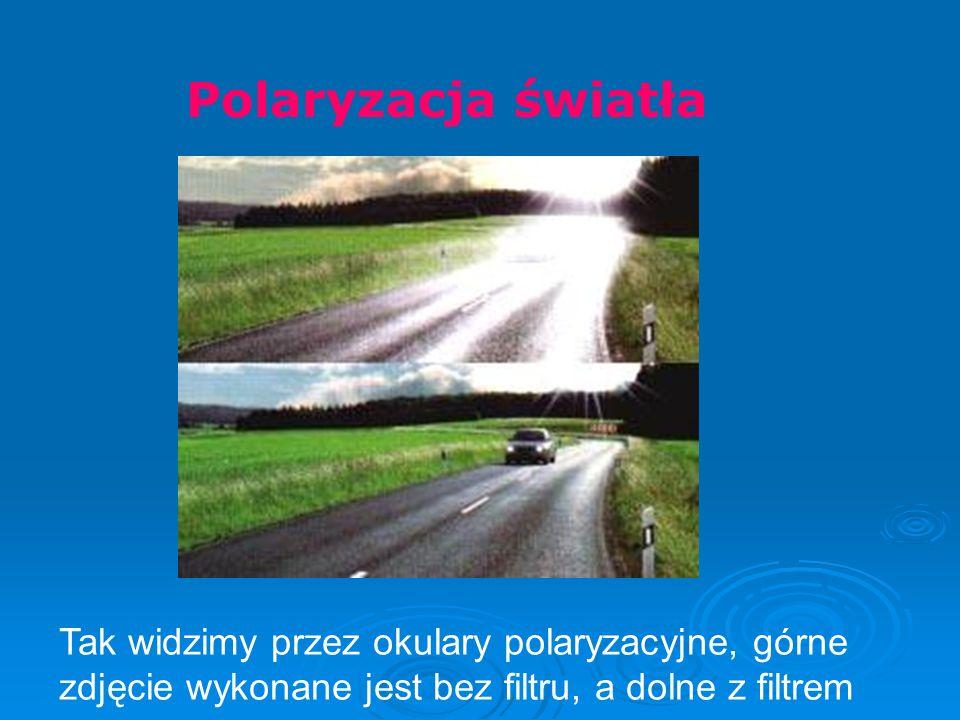Tak widzimy przez okulary polaryzacyjne, górne zdjęcie wykonane jest bez filtru, a dolne z filtrem