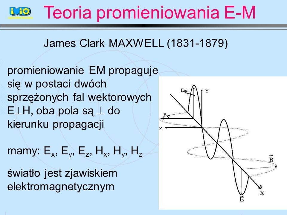 optoelectronics Teoria promieniowania E-M James Clark MAXWELL (1831-1879) promieniowanie EM propaguje się w postaci dwóch sprzężonych fal wektorowych E H, oba pola są do kierunku propagacji mamy: E x, E y, E z, H x, H y, H z światło jest zjawiskiem elektromagnetycznym