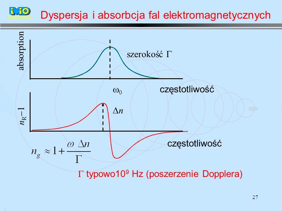 27 częstotliwość absorption n R 1 0 szerokość n typowo10 9 Hz (poszerzenie Dopplera) optoelectronics częstotliwość Dyspersja i absorbcja fal elektromagnetycznych
