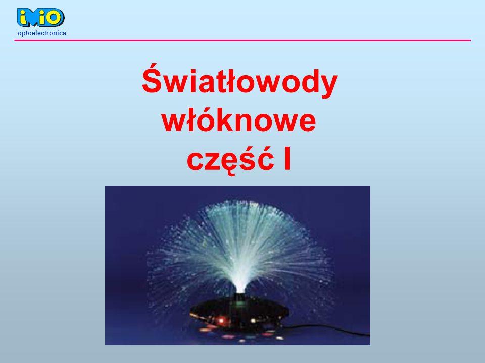 optoelectronics Światłowody włóknowe część I