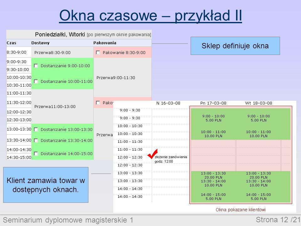 Seminarium dyplomowe magisterskie 1 Strona 12 /21 Okna czasowe – przykład II Sklep definiuje okna Klient zamawia towar w dostępnych oknach.