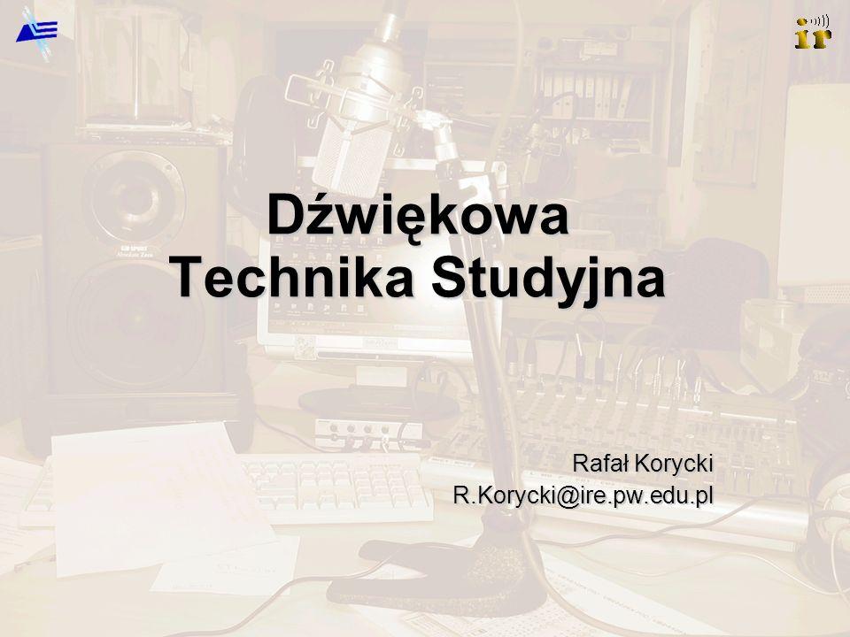Rafał Korycki R.Korycki@ire.pw.edu.pl Dźwiękowa Technika Studyjna