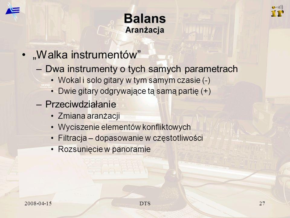 2008-04-15DTS27 Balans Aranżacja Walka instrumentów –Dwa instrumenty o tych samych parametrach Wokal i solo gitary w tym samym czasie (-) Dwie gitary