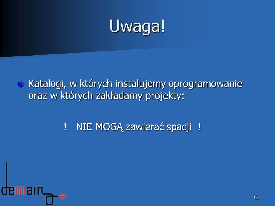 Uwaga! Katalogi, w których instalujemy oprogramowanie oraz w których zakładamy projekty: Katalogi, w których instalujemy oprogramowanie oraz w których