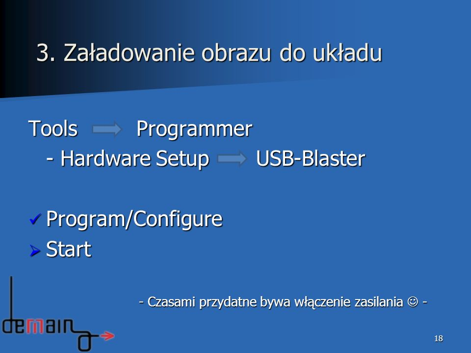 Tools Programmer - Hardware Setup USB-Blaster Program/Configure Program/Configure Start Start - Czasami przydatne bywa włączenie zasilania - - Czasami przydatne bywa włączenie zasilania - 18 3.