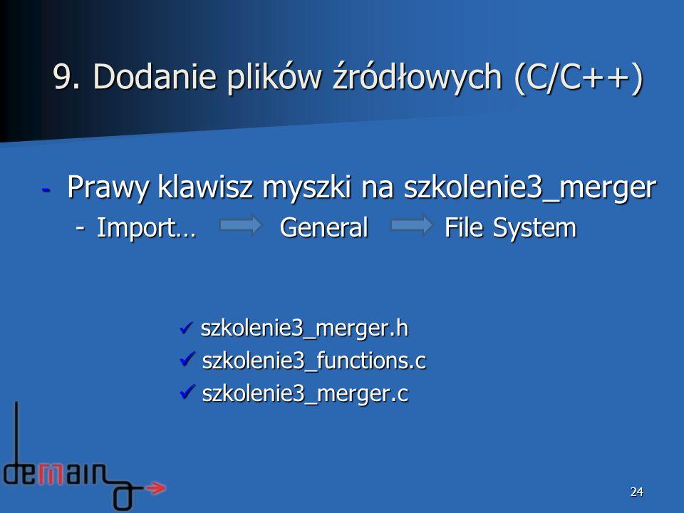 - Prawy klawisz myszki na szkolenie3_merger -Import… General File System szkolenie3_merger.h szkolenie3_merger.h szkolenie3_functions.c szkolenie3_fun
