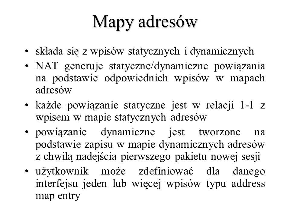 Mapy adresów składa się z wpisów statycznych i dynamicznych NAT generuje statyczne/dynamiczne powiązania na podstawie odpowiednich wpisów w mapach adr