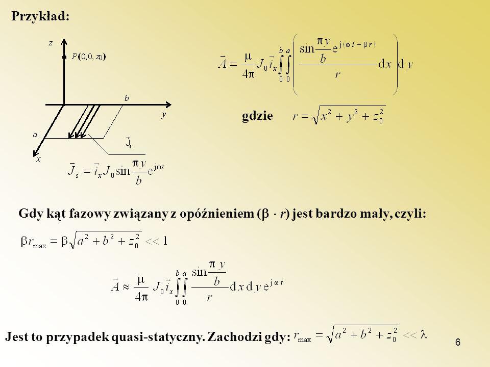 6 Przykład: gdzie Gdy kąt fazowy związany z opóźnieniem ( r) jest bardzo mały, czyli: Jest to przypadek quasi-statyczny. Zachodzi gdy: