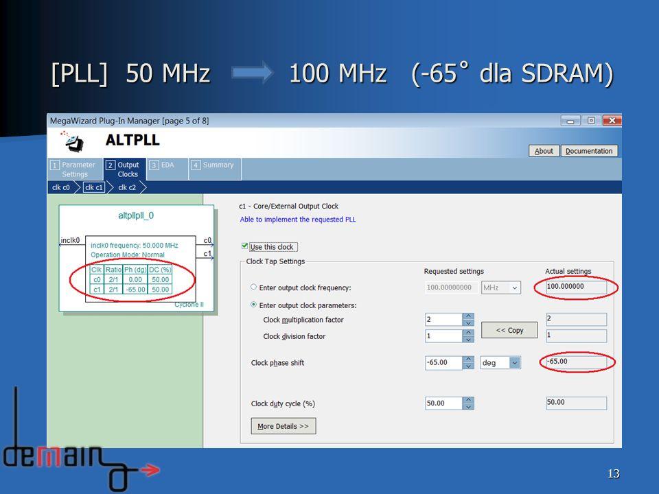 13 [PLL] 50 MHz 100 MHz (-65˚ dla SDRAM)