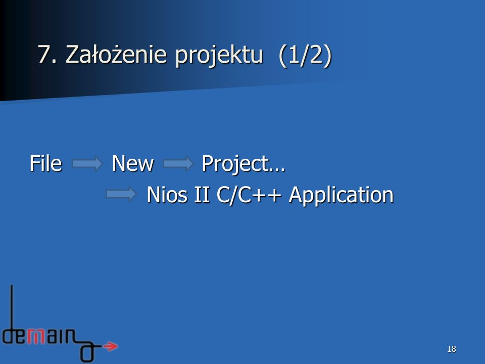 File New Project… Nios II C/C++ Application Nios II C/C++ Application 18 7. Założenie projektu (1/2)