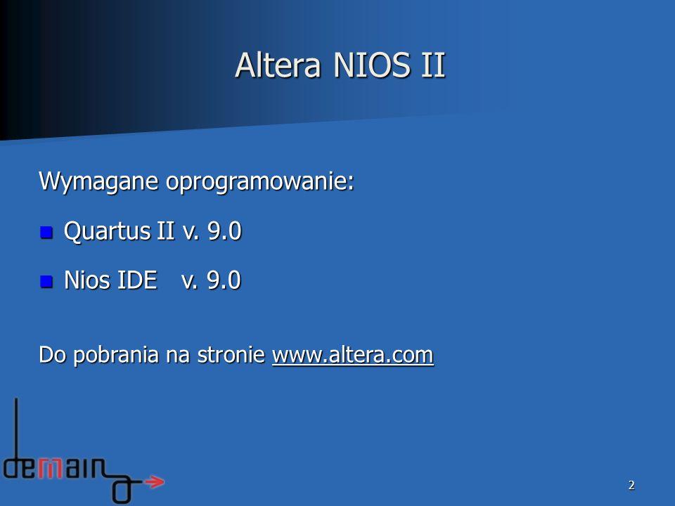 Altera NIOS II 2 Wymagane oprogramowanie: Quartus II v. 9.0 Quartus II v. 9.0 Nios IDE v. 9.0 Nios IDE v. 9.0 Do pobrania na stronie www.altera.com