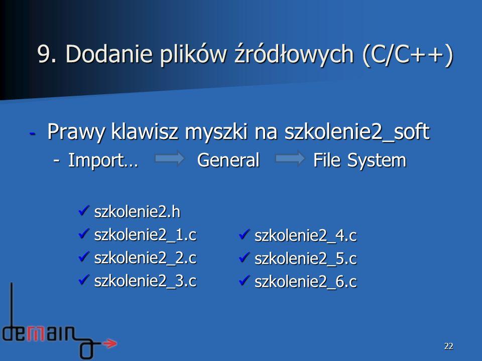 - Prawy klawisz myszki na szkolenie2_soft -Import… General File System szkolenie2.h szkolenie2.h szkolenie2_1.c szkolenie2_1.c szkolenie2_2.c szkoleni