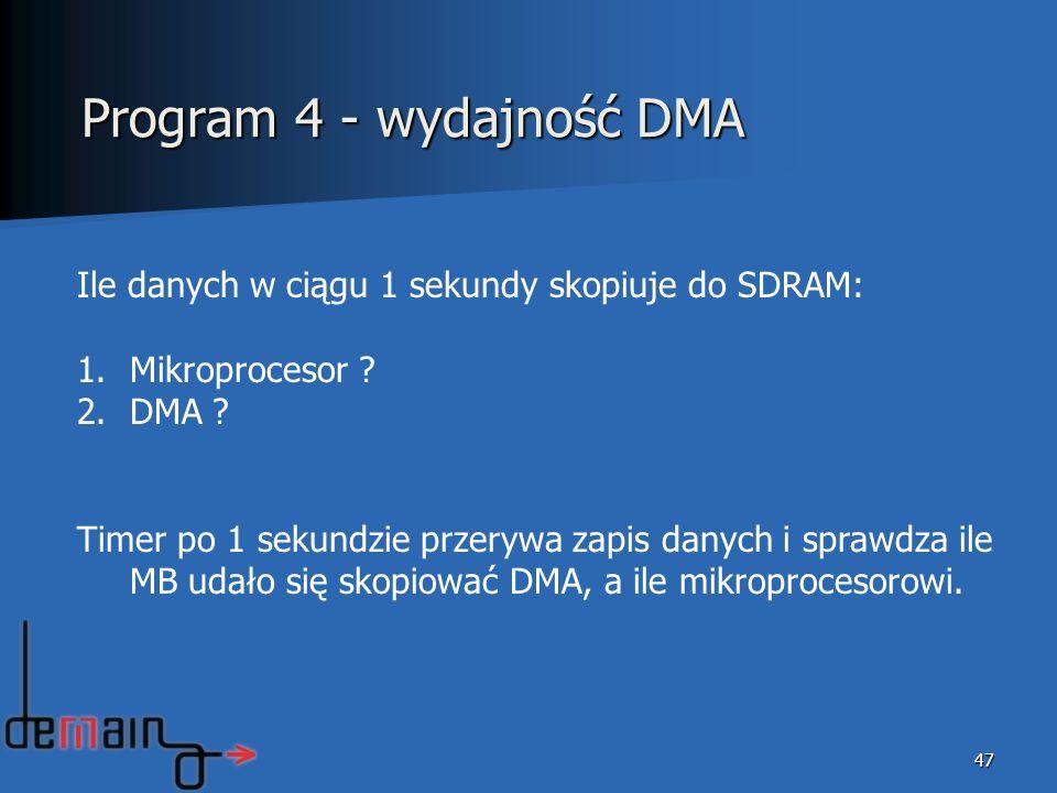 47 Program 4 - wydajność DMA Ile danych w ciągu 1 sekundy skopiuje do SDRAM: 1.Mikroprocesor ? 2.DMA ? Timer po 1 sekundzie przerywa zapis danych i sp