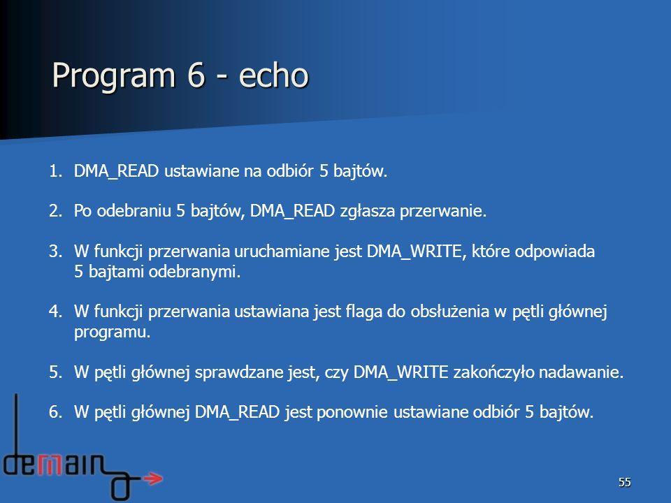 55 1.DMA_READ ustawiane na odbiór 5 bajtów. 2.Po odebraniu 5 bajtów, DMA_READ zgłasza przerwanie. 3.W funkcji przerwania uruchamiane jest DMA_WRITE, k