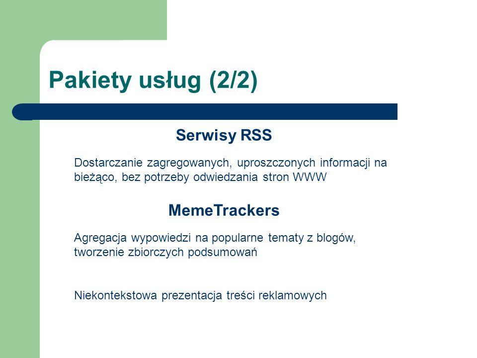 Pakiety usług (2/2) Serwisy RSS Dostarczanie zagregowanych, uproszczonych informacji na bieżąco, bez potrzeby odwiedzania stron WWW MemeTrackers Agregacja wypowiedzi na popularne tematy z blogów, tworzenie zbiorczych podsumowań Niekontekstowa prezentacja treści reklamowych