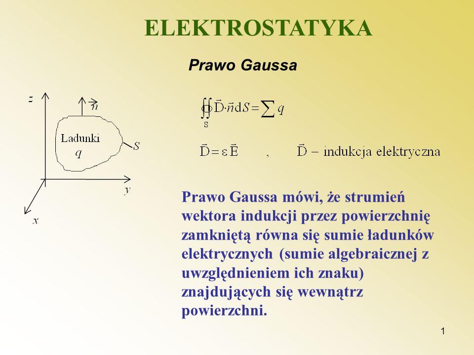 1 ELEKTROSTATYKA Prawo Gaussa Prawo Gaussa mówi, że strumień wektora indukcji przez powierzchnię zamkniętą równa się sumie ładunków elektrycznych (sum