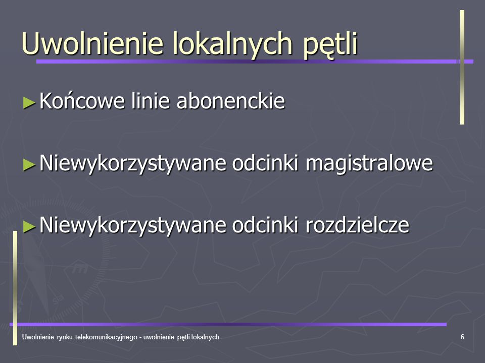 Uwolnienie rynku telekomunikacyjnego - uwolnienie pętli lokalnych6 Uwolnienie lokalnych pętli Końcowe linie abonenckie Końcowe linie abonenckie Niewyk
