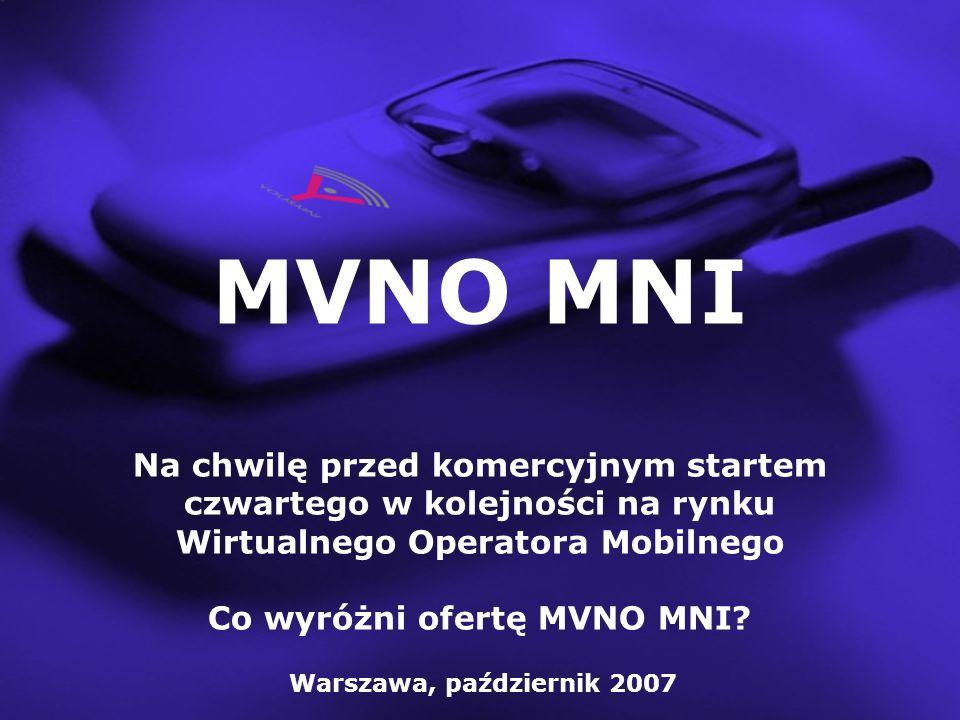 Wirtualna Mobilna Sieć Telekomunikacyjna MVNO MNI …już działa Nasza strategia budowy MVNO – klucz do sukcesu Partnerzy i Brandy rynkowe usług mobilnych MVNO MNI Czego mogą oczekiwać abonenci po ofertach MNI Mobile Mobilne multimedia – strategia wielu Operatorów …czego oczekują odbiorcy MVNO MNI co dalej i kiedy.