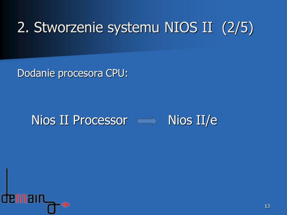 Dodanie procesora CPU: Nios II Processor Nios II/e Nios II Processor Nios II/e 13 2. Stworzenie systemu NIOS II (2/5)