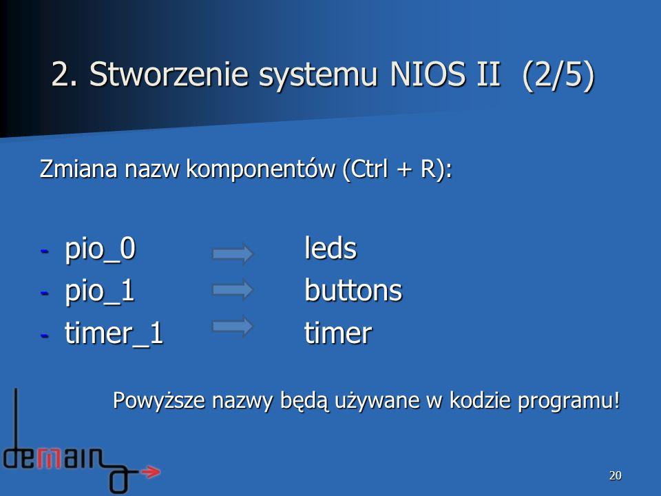 Zmiana nazw komponentów (Ctrl + R): - pio_0 leds - pio_1buttons - timer_1timer Powyższe nazwy będą używane w kodzie programu! Powyższe nazwy będą używ
