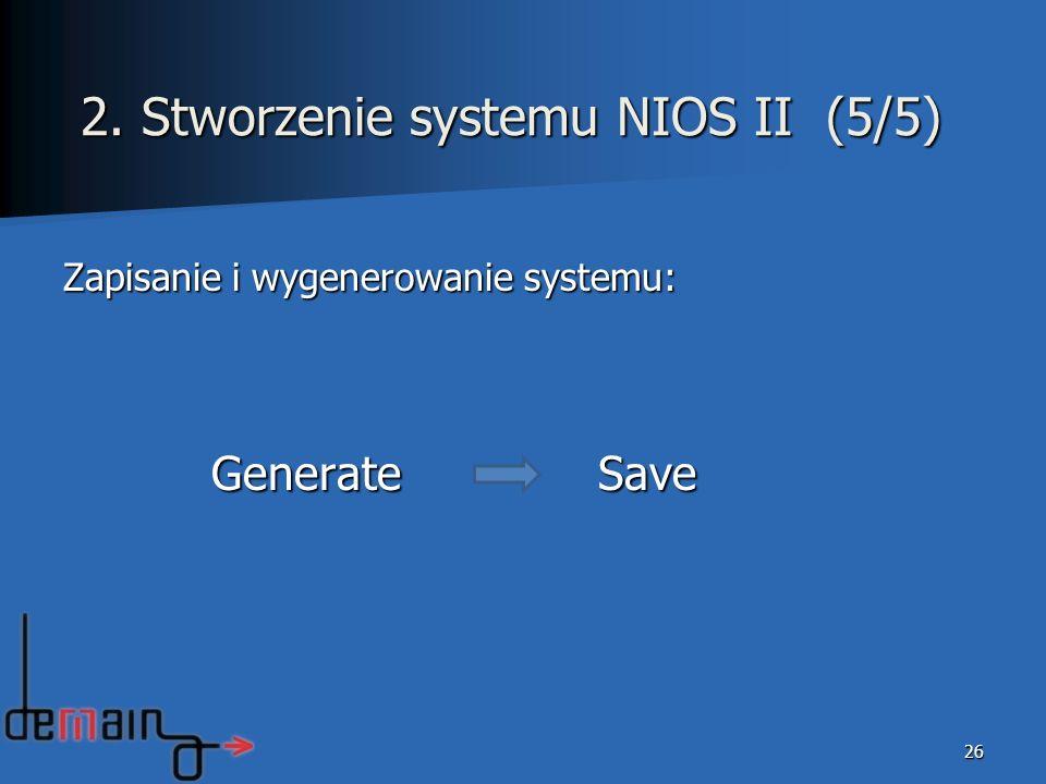 Zapisanie i wygenerowanie systemu: Generate Save Generate Save 26 2. Stworzenie systemu NIOS II (5/5)
