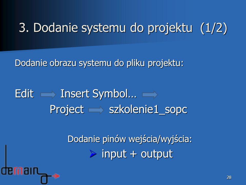Dodanie obrazu systemu do pliku projektu: Edit Insert Symbol… Project szkolenie1_sopc Project szkolenie1_sopc Dodanie pinów wejścia/wyjścia: Dodanie p