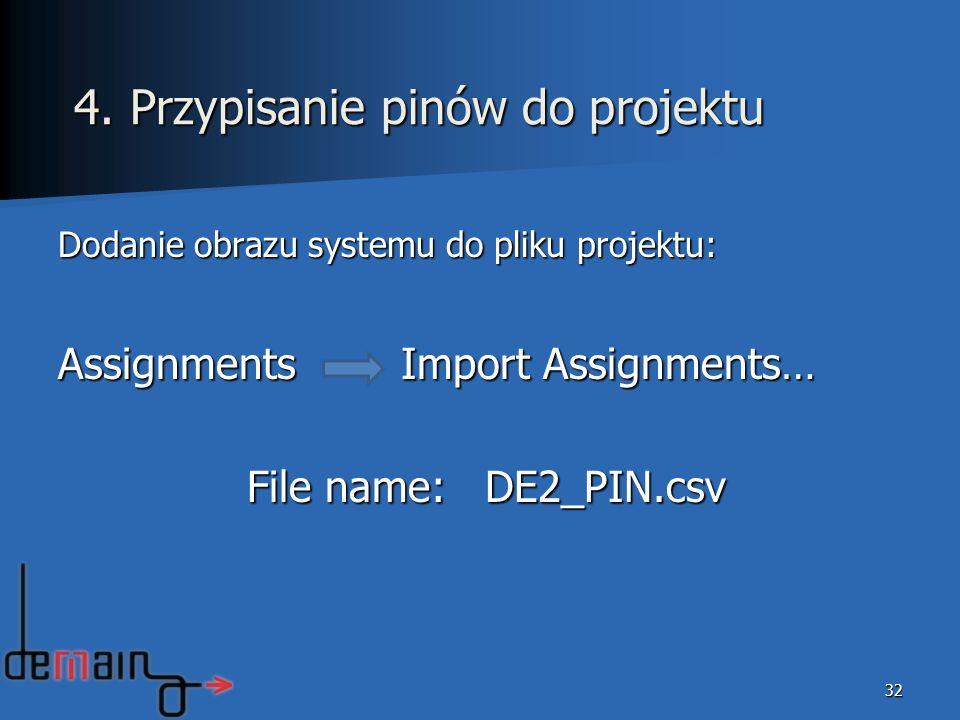 32 4. Przypisanie pinów do projektu Dodanie obrazu systemu do pliku projektu: Assignments Import Assignments… File name: DE2_PIN.csv File name: DE2_PI