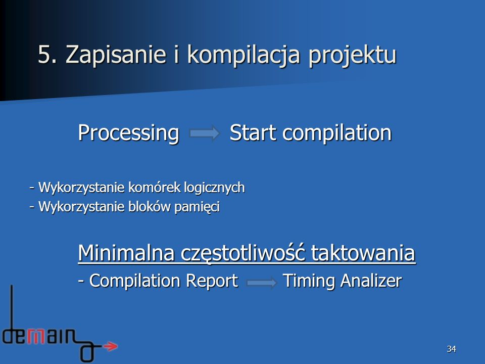 Processing Start compilation - Wykorzystanie komórek logicznych - Wykorzystanie bloków pamięci Minimalna częstotliwość taktowania - Compilation Report