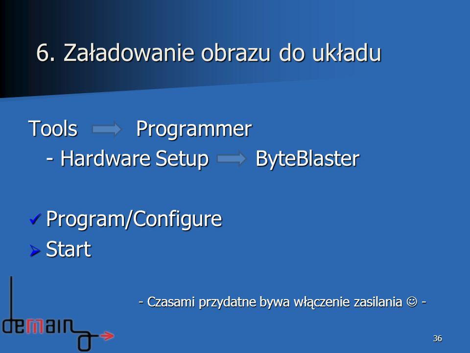 Tools Programmer - Hardware Setup ByteBlaster Program/Configure Program/Configure Start Start - Czasami przydatne bywa włączenie zasilania - - Czasami