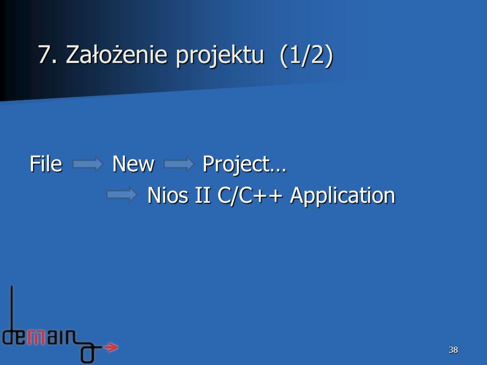 File New Project… Nios II C/C++ Application Nios II C/C++ Application 38 7. Założenie projektu (1/2)