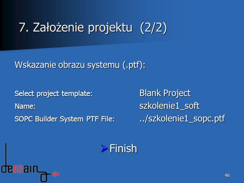 Wskazanie obrazu systemu (.ptf): Select project template: Blank Project Name: szkolenie1_soft SOPC Builder System PTF File:../szkolenie1_sopc.ptf Fini