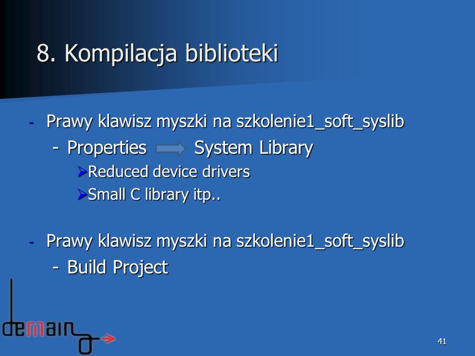- Prawy klawisz myszki na szkolenie1_soft_syslib -Properties System Library Reduced device drivers Reduced device drivers Small C library itp.. Small