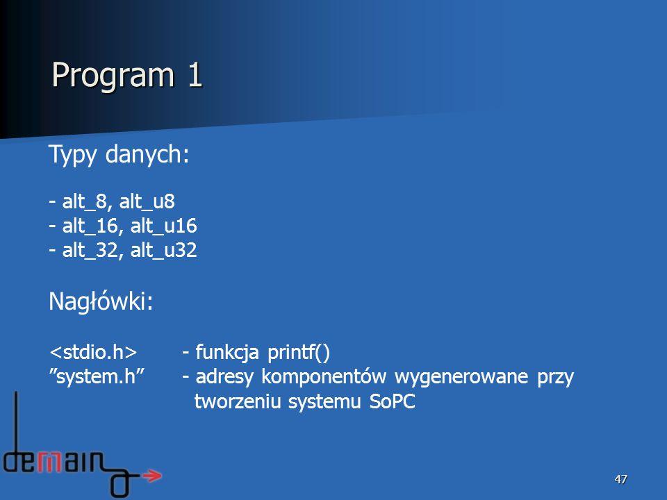 47 Typy danych: - alt_8, alt_u8 - alt_16, alt_u16 - alt_32, alt_u32 Nagłówki: - funkcja printf() system.h- adresy komponentów wygenerowane przy tworze