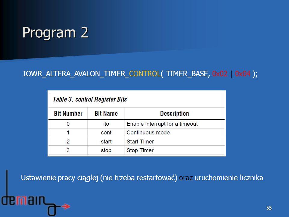 55 IOWR_ALTERA_AVALON_TIMER_CONTROL( TIMER_BASE, 0x02 | 0x04 ); Ustawienie pracy ciągłej (nie trzeba restartować) oraz uruchomienie licznika Program 2