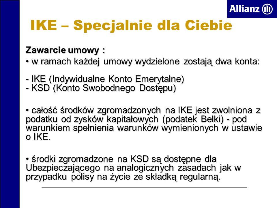 IKE – Specjalnie dla Ciebie Zawarcie umowy : w ramach każdej umowy wydzielone zostają dwa konta: - IKE (Indywidualne Konto Emerytalne) - KSD (Konto Swobodnego Dostępu) w ramach każdej umowy wydzielone zostają dwa konta: - IKE (Indywidualne Konto Emerytalne) - KSD (Konto Swobodnego Dostępu) całość środków zgromadzonych na IKE jest zwolniona z podatku od zysków kapitałowych (podatek Belki) - pod warunkiem spełnienia warunków wymienionych w ustawie o IKE.