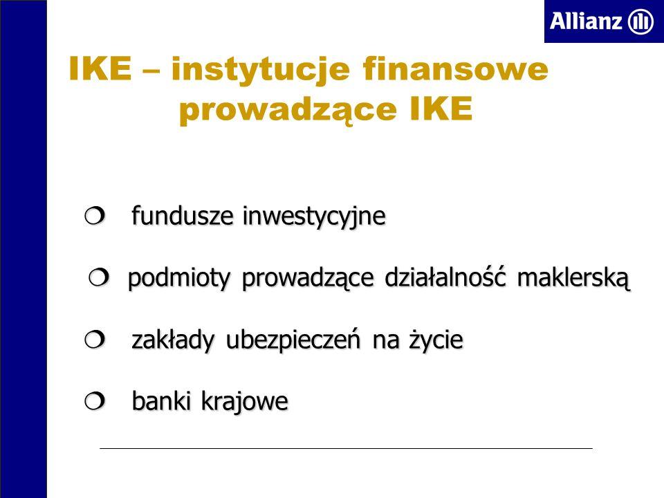 IKE – instytucje finansowe prowadzące IKE ¦ fundusze inwestycyjne ¦ podmioty prowadzące działalność maklerską ¦ zakłady ubezpieczeń na życie ¦ banki krajowe